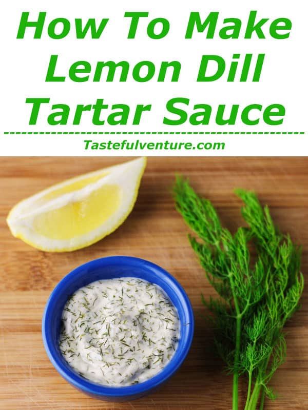 This Lemon Dill Tartar Sauce can be made in under 5 minutes with 4 ingredients. This will be your new 'go to' sauce for seafood! | Tastefulventure.com