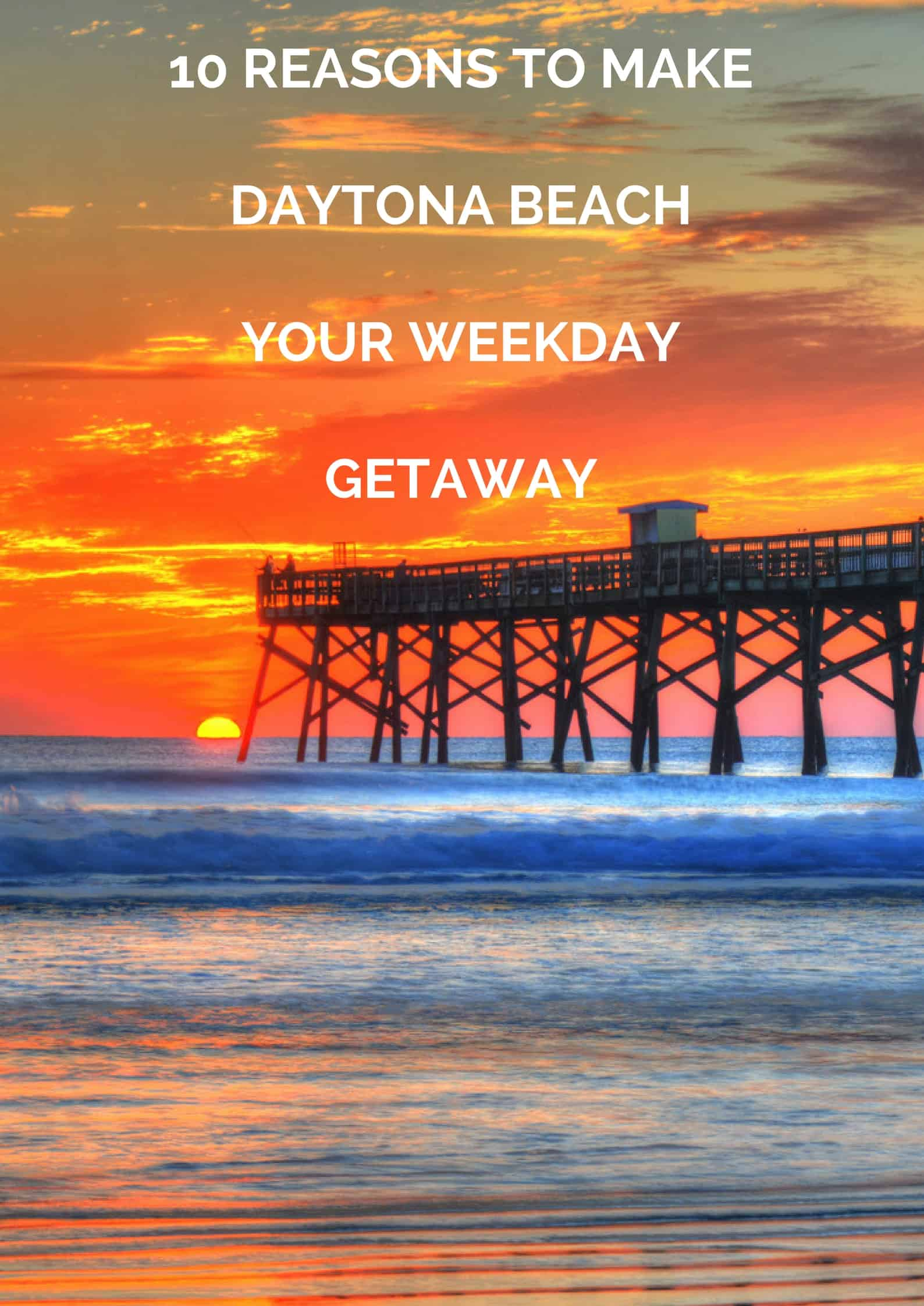 10 Reasons To Make Daytona Beach Your Weekday Getaway! #WeekdayGetaway #DaytonaBeach #ad